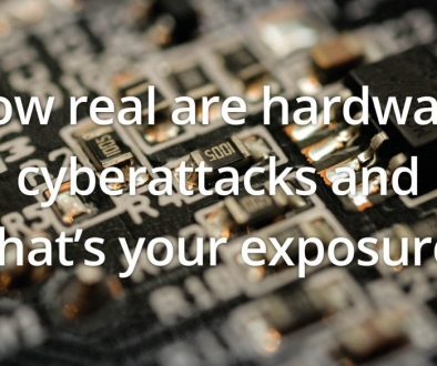 How real are hardware cyberattacks and what's your exposure?